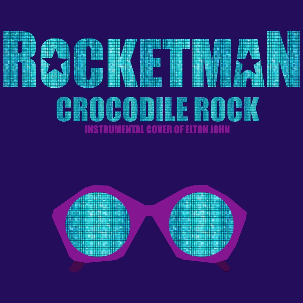 Crocodile Rock From Rocketman Instrumental Cover of Elton John - Single Rocket Man CD cover