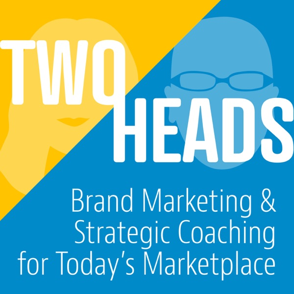 Two Heads: Brand Marketing & Strategic Coaching for Today's Marketplace