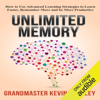 Unlimited Memory: How to Use Advanced Learning Strategies to Learn Faster, Remember More and Be More Productive (Unabridged) - Kevin Horsley
