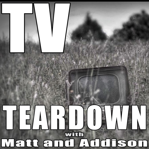 TV Teardown with Matt and Addison | Listen Free on Castbox
