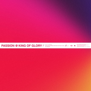 Passion & Kristian Stanfill - King of Glory
