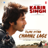 Arijit Singh & Mithoon - Tujhe Kitna Chahne Lage (From