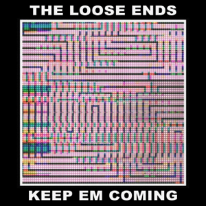 The Loose Ends - Keep Em Coming