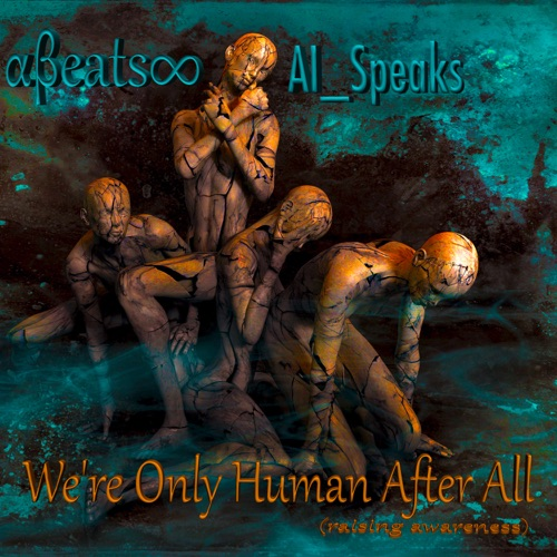 We're Only Human After All (Raising Awareness) featuring AI_Speaks Image