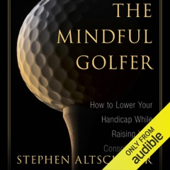 Mindful Golfer: How to Lower Your Handicap While Raising Your Consciousness (Unabridged)