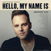 Hello, My Name Is (Greatest Hits) - Matthew West - Matthew West