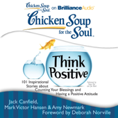 Chicken Soup for the Soul: Think Positive: 101 Inspirational Stories about Counting Your Blessings and Having a Positive Attitude (Unabridged)
