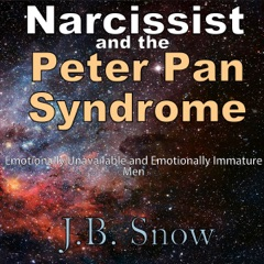 Narcissist and the Peter Pan Syndrome: Emotionally Unavailable and Emotionally Immature Men: Transcend Mediocrity, Book 83 (Unabridged)