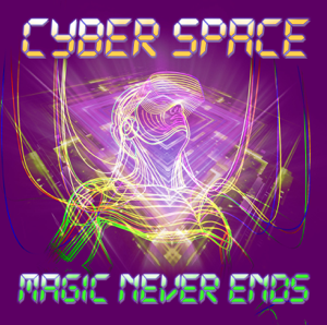 Cyber Space - Magic Never Ends