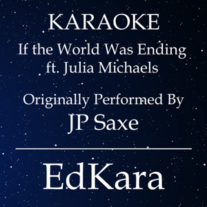 EdKara - If the World Was Ending (Originally Performed by JP Saxe feat. Julia Michaels) [Karaoke No Guide Melody Version]