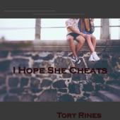 Tory Rines - I Hope She Cheats