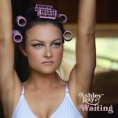 Ashley Ray - Waiting