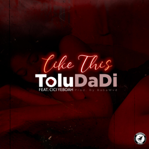 ToluDaDi - Like This feat. Cici Yeboah