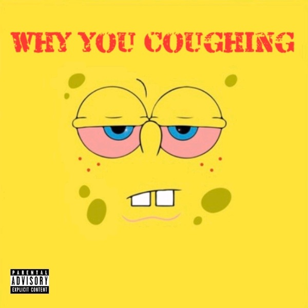 Why You Coughing - Single