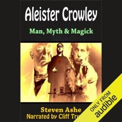 Aleister Crowley: Man, Myth & Magick (Unabridged)