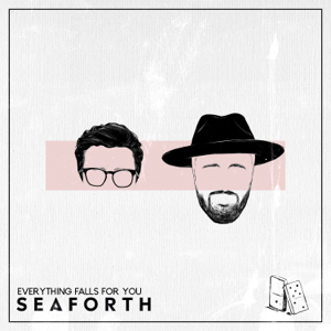 Seaforth - Everything Falls for You