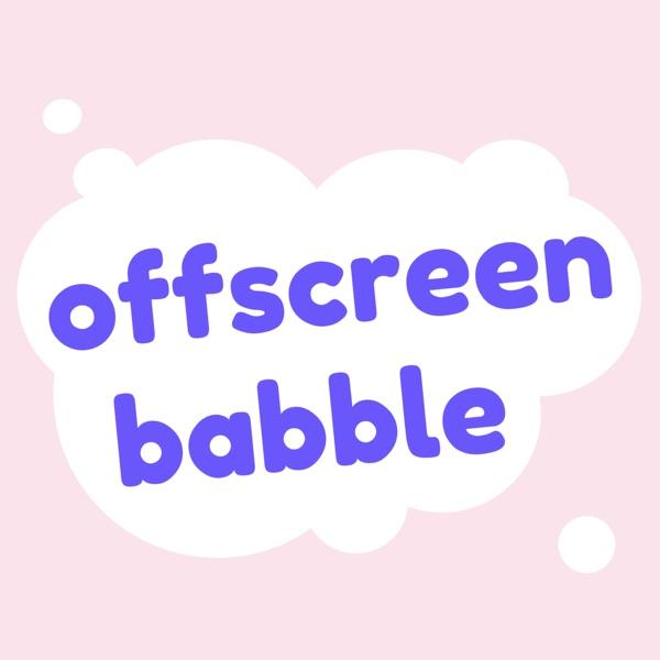 Offscreen Babble | Listen Free on Castbox