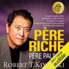 Père riche, père pauvre: Ce que les gens riches enseignent à leurs enfants à propos de l'argent - et que ne font pas les gens pauvres et de la classe moyenne! [Rich Dad Poor Dad] (Unabridged) - Robert Kiyosaki