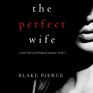 The Perfect Wife: A Jessie Hunt Psychological Suspense Thriller, Book One - Blake Pierce audiobook, mp3