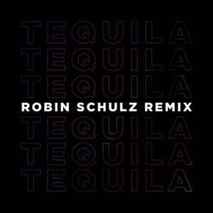 Tequila (Robin Schulz Remix) - Single Mp3 Download