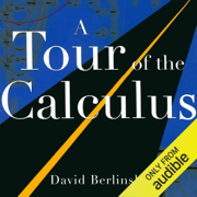A Tour of the Calculus (Unabridged)