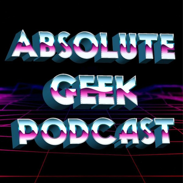 Absolute Geek Podcast: a Nerd Podcast   Sci-Fi   Comics   Movies   Comedy   Geek   Music   TV Shows   Entertainment  Dungeons