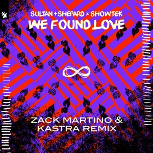 Sultan + Shepard, Showtek & Zack Martino - We Found Love feat. Kastra
