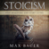 Max Bauer - Stoicism: Stop Worrying and Start Living (Unabridged)