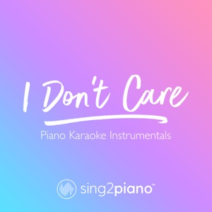 Sing2Piano - I Don't Care (Originally Performed by Ed Sheeran & Justin Bieber) [Higher Key]