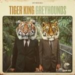 Greyhounds - Tiger King