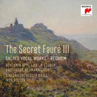Sinfonieorchester Basel, Ivor Bolton, Balthasar-Neumann-Chor, Benjamin Appl & Katja Stuber - The Secret Fauré 3: Sacred Vocal Works artwork