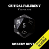 Robert Bevan - Critical Failures V: Caverns and Creatures, Book 5 (Unabridged)  artwork