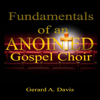 Gerard A. Davis - Fundamentals of an Anointed Gospel Choir: Critical Fundamentals for a Gospel Choir to Maintain Its Spirituality Despite Today's Contrary Gospel Culture (Unabridged)  artwork