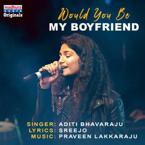 Aditi Bhavaraju - Would You Be My BoyFriend
