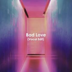 Bad Love (Vocal Edit)