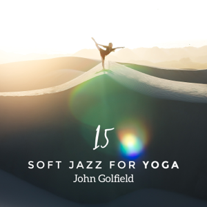John Golfield - 15 Soft Jazz for Yoga - Relaxing Smooth Collection