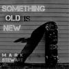 Something Old Is New (feat. Ryan Davidson) - Single, Mark Stewart