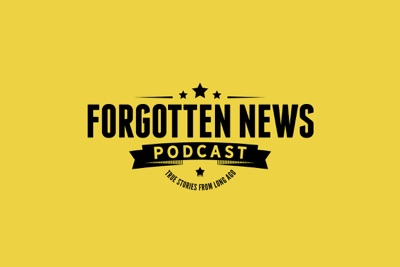 FORGOTTEN NEWS PODCAST | Podbay