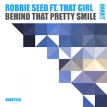 Robbie Seed - Behind That Pretty Smile (feat. That Girl) [Extended]