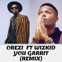 Orezi - You Garrit (Remix) [feat. Wizkid] - Single