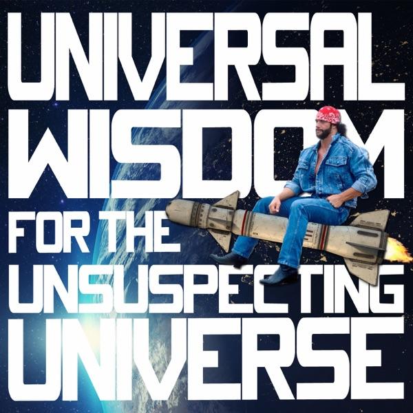 Universal Wisdom for the Unsuspecting Universe