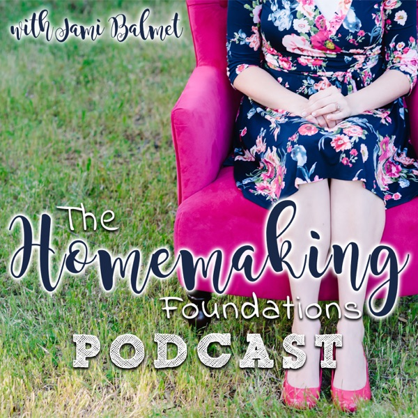 The Homemaking Foundations Podcast