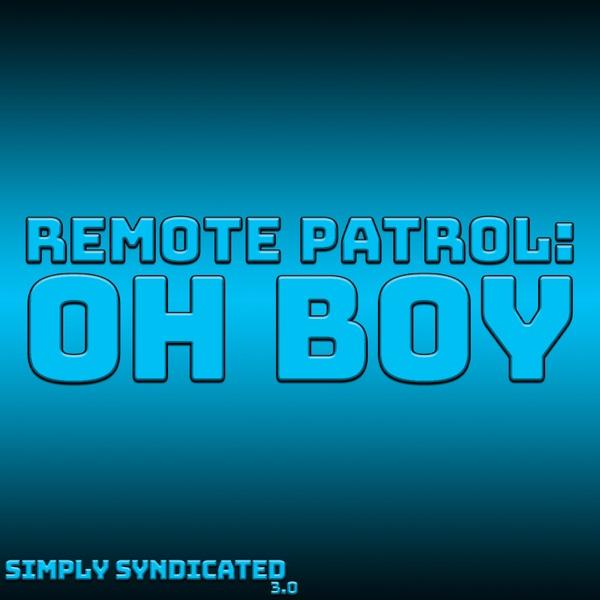 Remote Patrol: Oh Boy