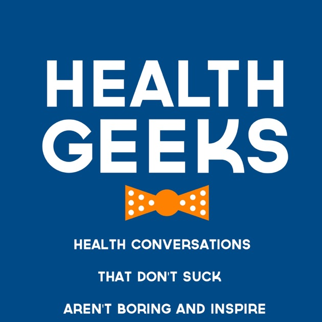 Health Geeks Radio de Health Geeks Radio en Apple Podcasts