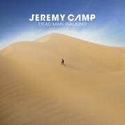 Dead Man Walking - Jeremy Camp - Jeremy Camp