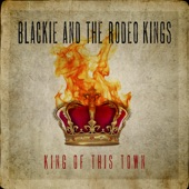 Blackie & The Rodeo Kings - King of This Town
