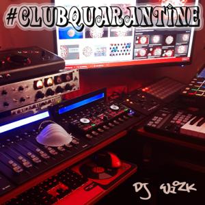 DJ Wizk - #Clubquarantine