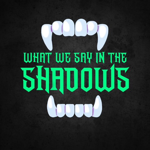 What We Say in the Shadows