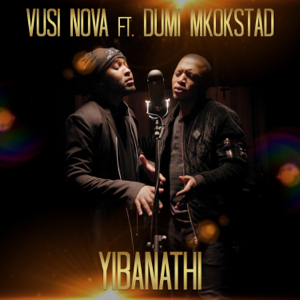 Vusi Nova - Yibanathi feat. Dumi Mkokstad