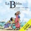 La Biblia [The Bible]: Contada a los Niños [Told for Children] (Unabridged)